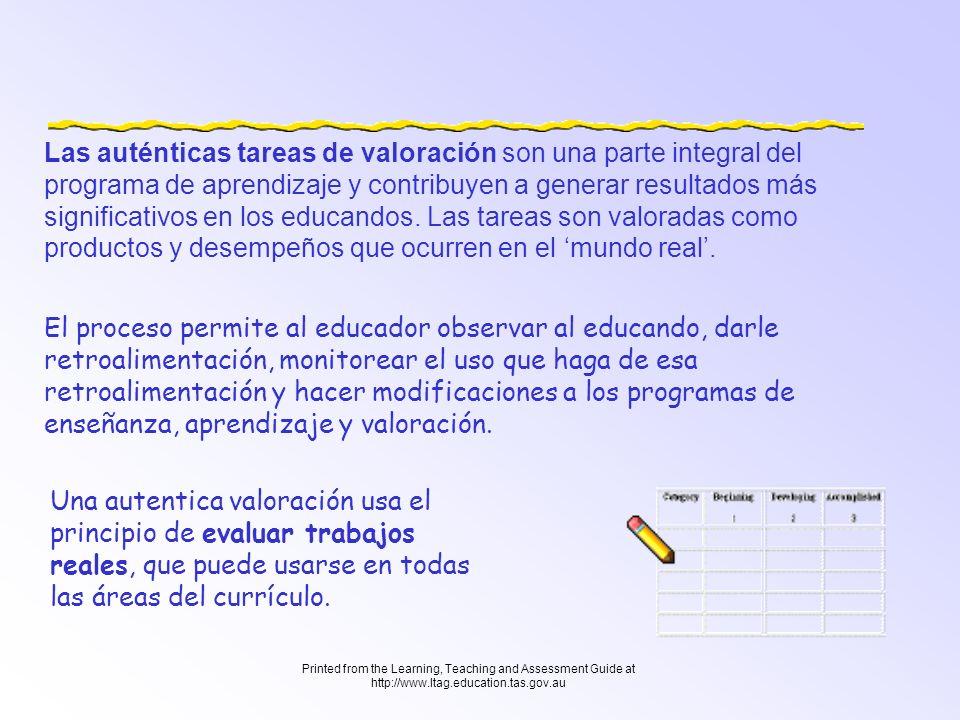 Las auténticas tareas de valoración son una parte integral del programa de aprendizaje y contribuyen a generar resultados más significativos en los educandos. Las tareas son valoradas como productos y desempeños que ocurren en el 'mundo real'.