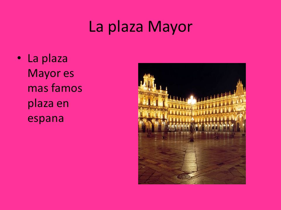 La plaza Mayor La plaza Mayor es mas famos plaza en espana
