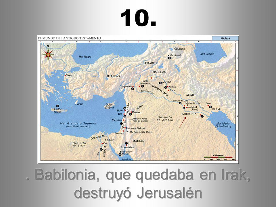 . Babilonia, que quedaba en Irak, destruyó Jerusalén