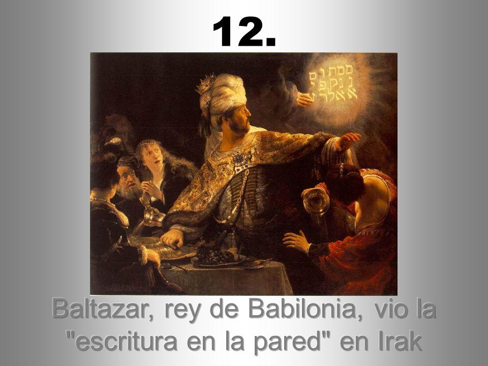 Baltazar, rey de Babilonia, vio la escritura en la pared en Irak