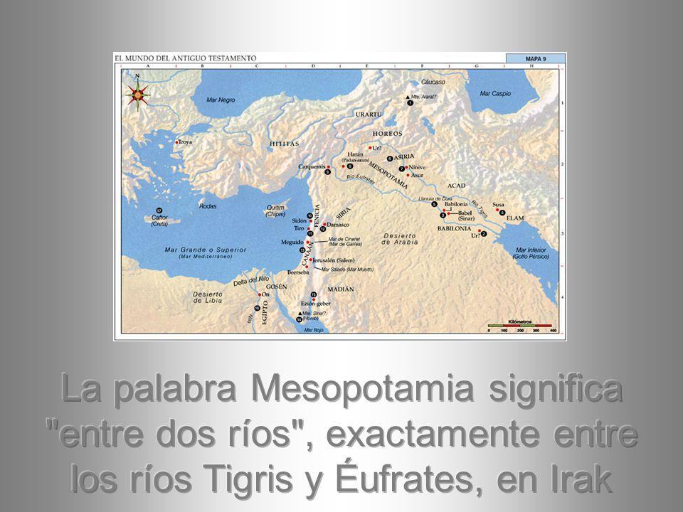 La palabra Mesopotamia significa entre dos ríos , exactamente entre los ríos Tigris y Éufrates, en Irak