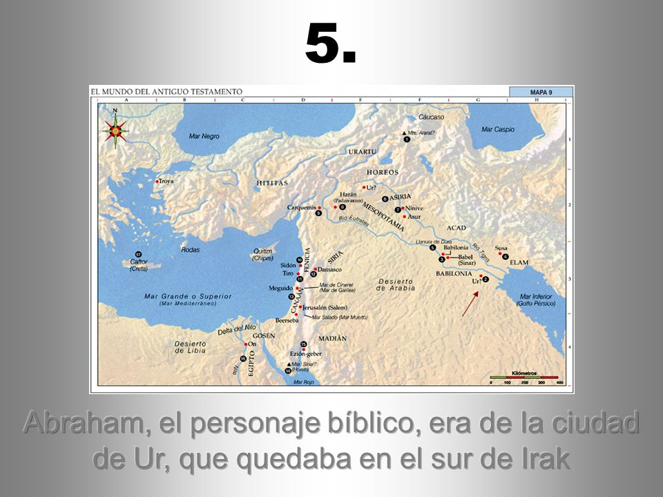 5. Abraham, el personaje bíblico, era de la ciudad de Ur, que quedaba en el sur de Irak