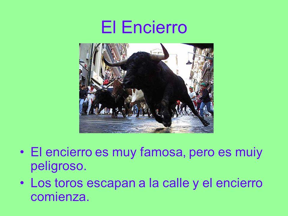 El Encierro El encierro es muy famosa, pero es muiy peligroso.