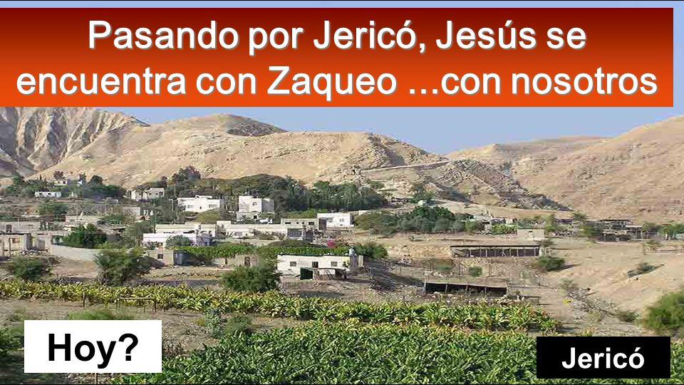 Pasando por Jericó, Jesús se encuentra con Zaqueo ...con nosotros