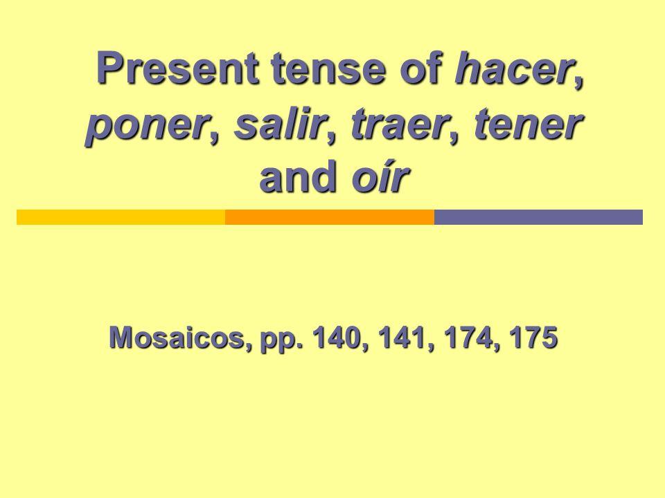 Present tense of hacer, poner, salir, traer, tener and oír