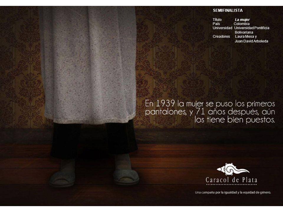 SEMIFINALISTA Título La mujer País Colombia