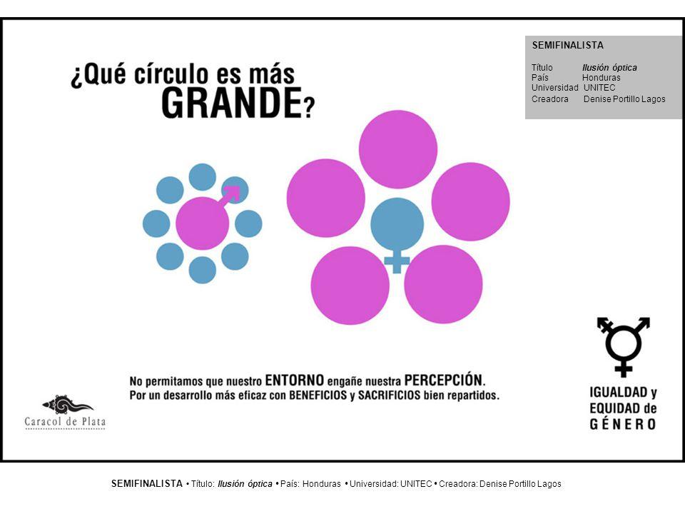 SEMIFINALISTA Título Ilusión óptica. País Honduras. Universidad UNITEC. Creadora Denise Portillo Lagos.