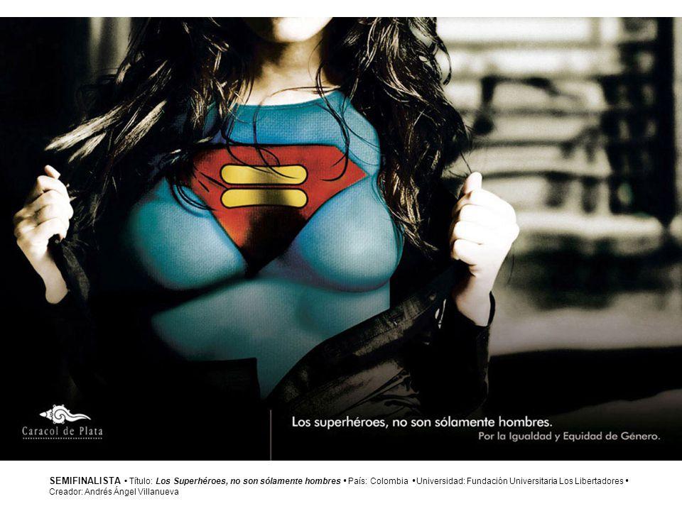 SEMIFINALISTA • Título: Los Superhéroes, no son sólamente hombres • País: Colombia • Universidad: Fundación Universitaria Los Libertadores •
