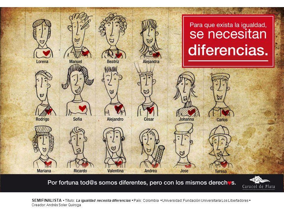 SEMIFINALISTA • Título: La igualdad necesita diferencias • País: Colombia • Universidad: Fundación Universitaria Los Libertadores •