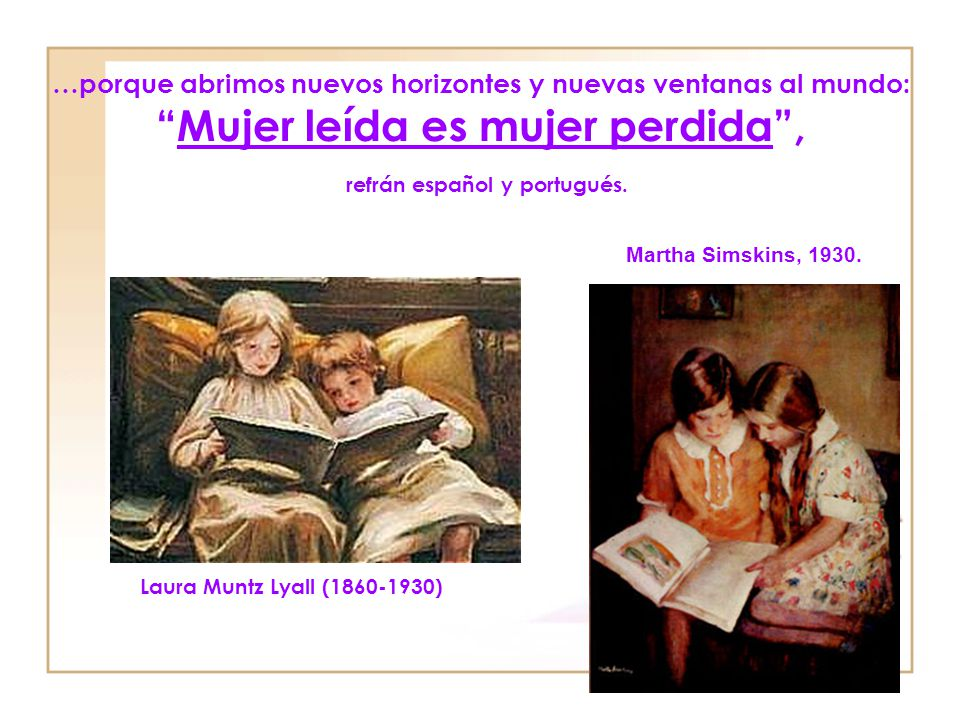 …porque abrimos nuevos horizontes y nuevas ventanas al mundo: Mujer leída es mujer perdida , refrán español y portugués.