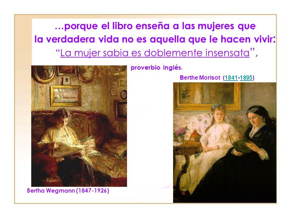 …porque el libro enseña a las mujeres que la verdadera vida no es aquella que le hacen vivir: La mujer sabia es doblemente insensata , proverbio inglés.
