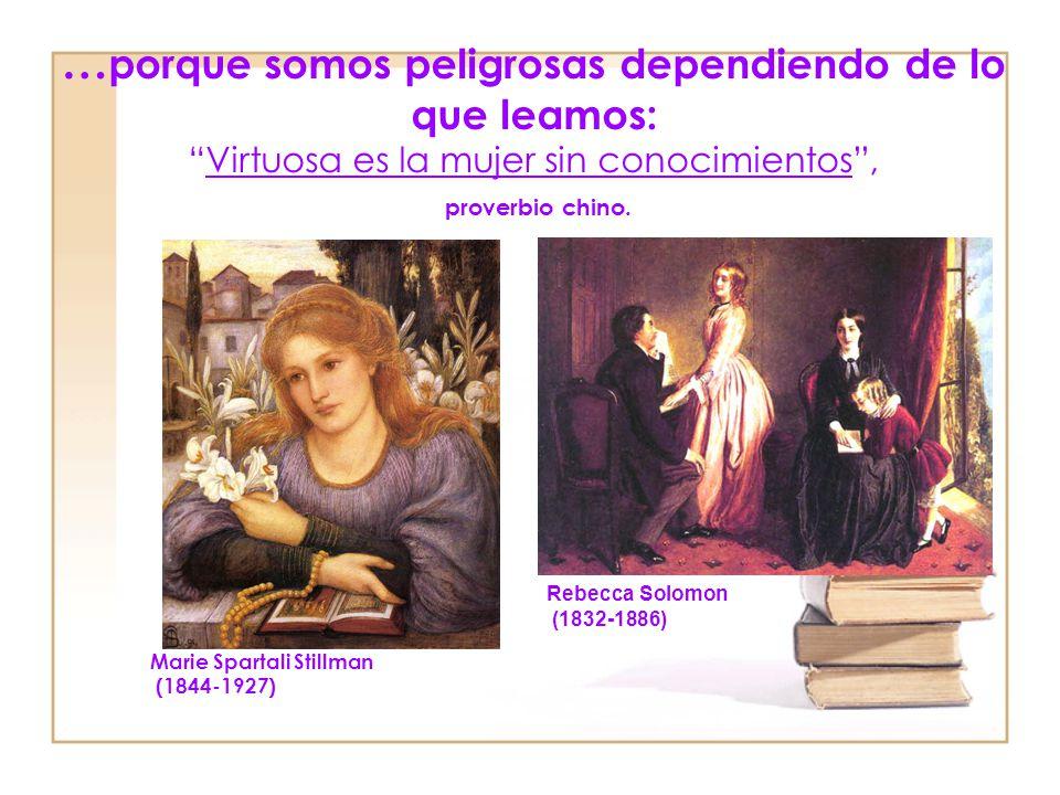 …porque somos peligrosas dependiendo de lo que leamos: Virtuosa es la mujer sin conocimientos , proverbio chino.