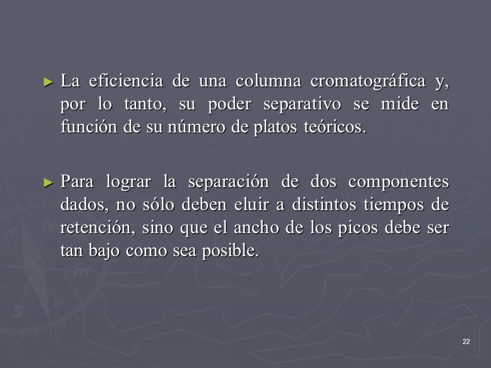La eficiencia de una columna cromatográfica y, por lo tanto, su poder separativo se mide en función de su número de platos teóricos.