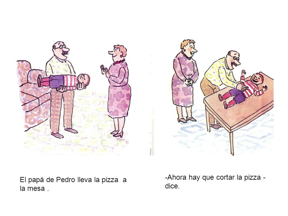 -Ahora hay que cortar la pizza -dice.
