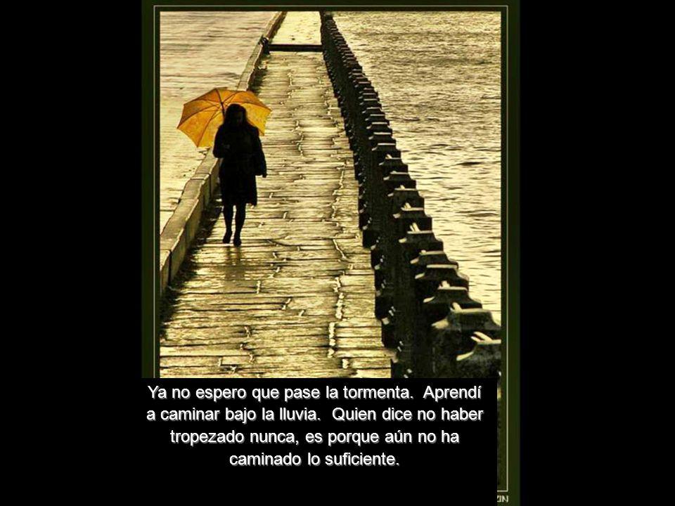 Ya no espero que pase la tormenta. Aprendí a caminar bajo la lluvia