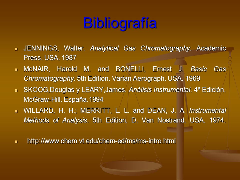 BibliografíaJENNINGS, Walter. Analytical Gas Chromatography. Academic Press. USA. 1987.