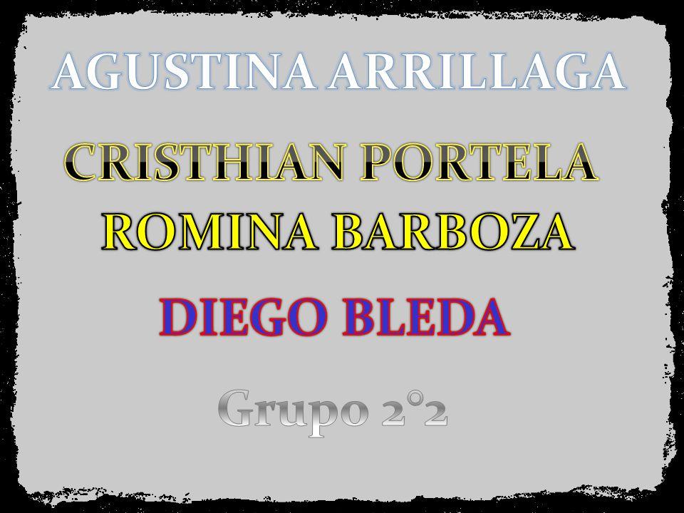 AGUSTINA ARRILLAGA CRISTHIAN PORTELA ROMINA BARBOZA DIEGO BLEDA Grupo 2°2