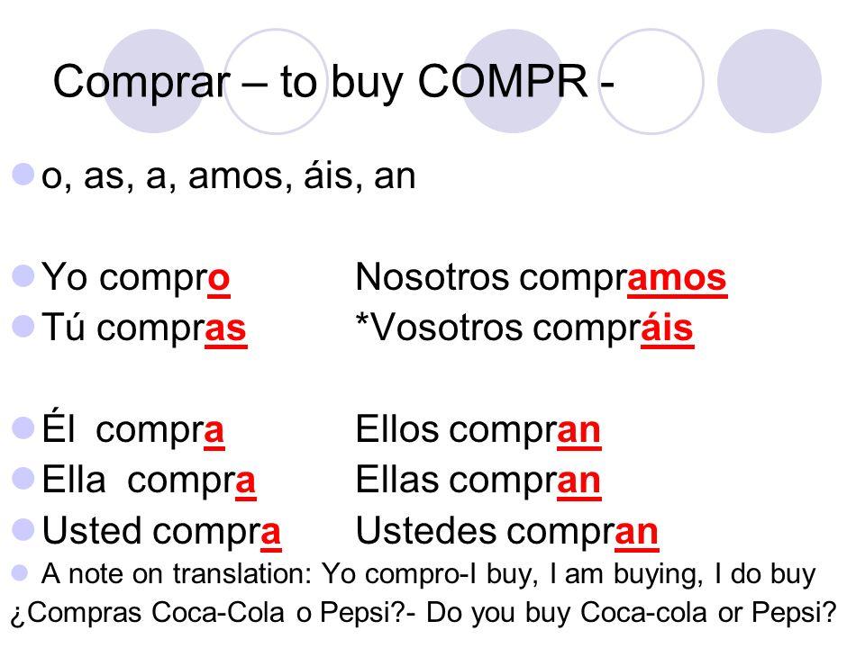 Comprar – to buy COMPR - o, as, a, amos, áis, an