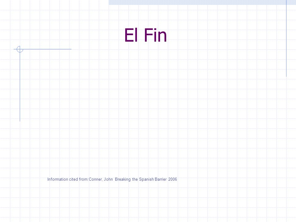 El Fin Information cited from:Conner, John Breaking the Spanish Barrier 2006