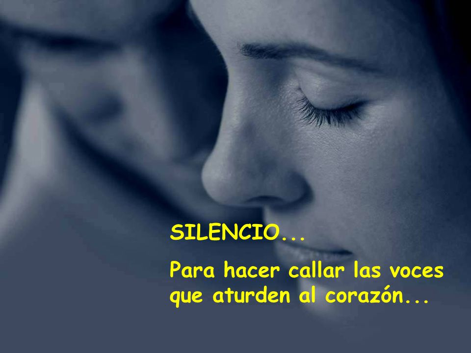 SILENCIO... Para hacer callar las voces que aturden al corazón...