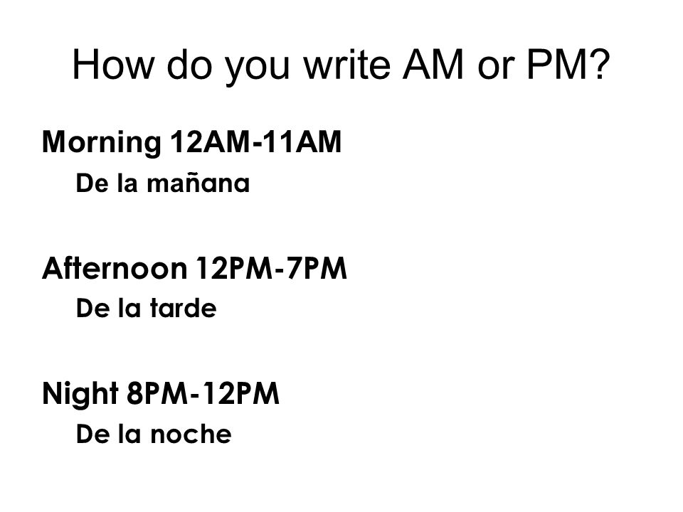 How do you write AM or PM Morning 12AM-11AM Afternoon 12PM-7PM