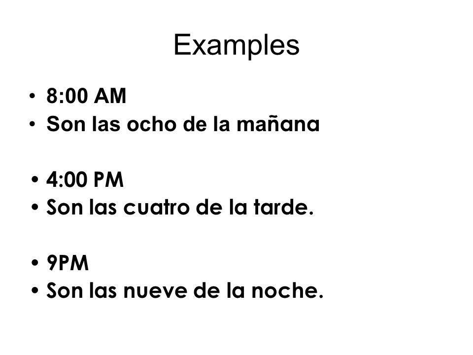 Examples 8:00 AM Son las ocho de la mañana 4:00 PM