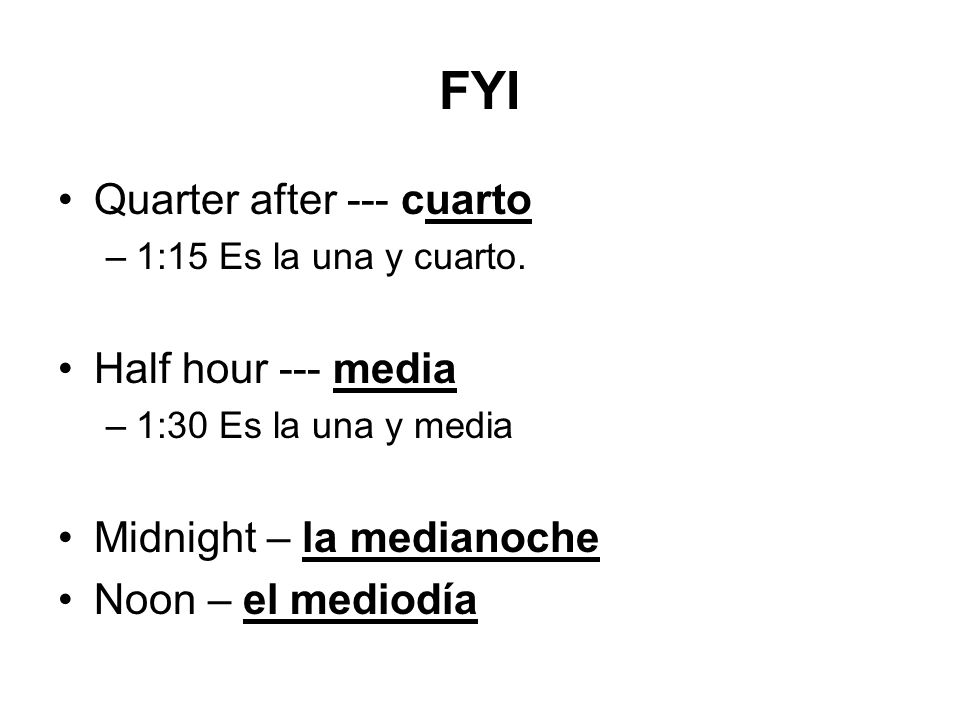 FYI Quarter after --- cuarto Half hour --- media