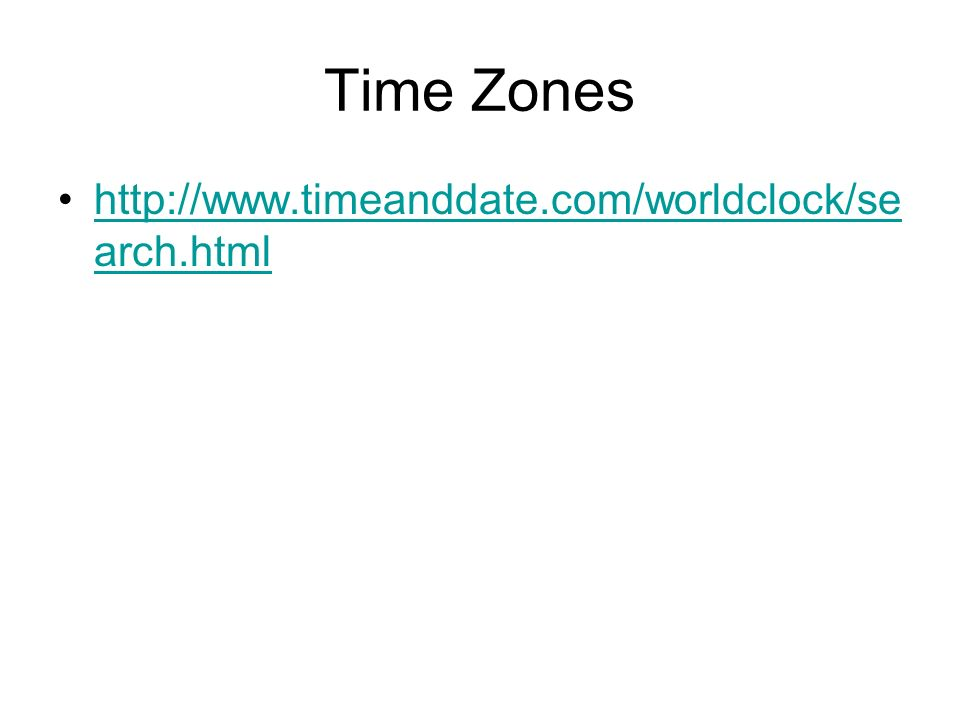 Time Zones http://www.timeanddate.com/worldclock/search.html
