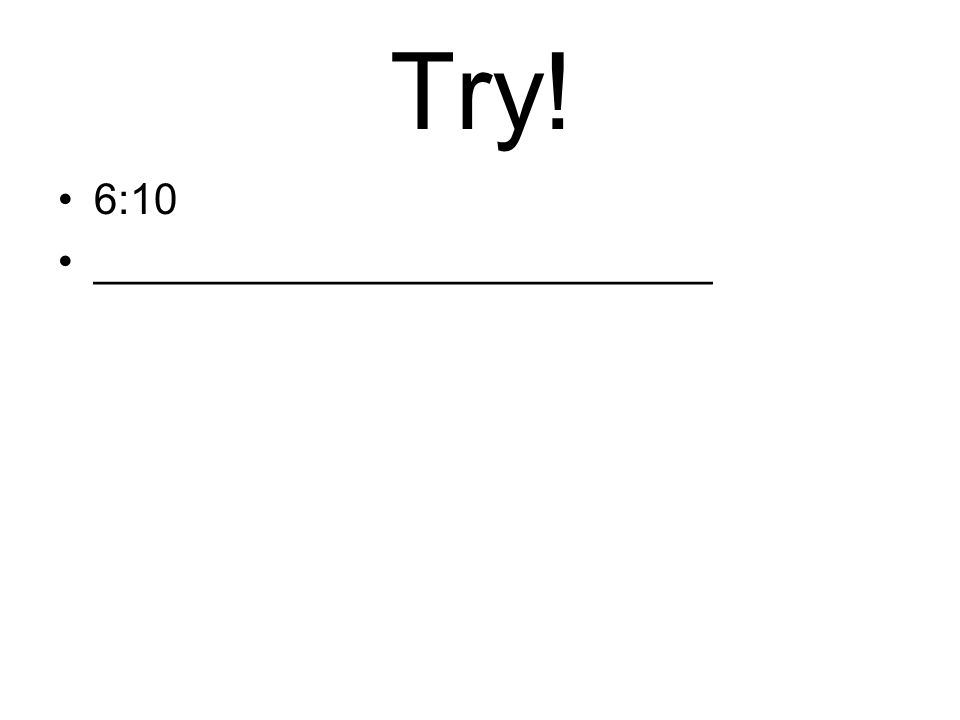 Try! 6:10 __________________________