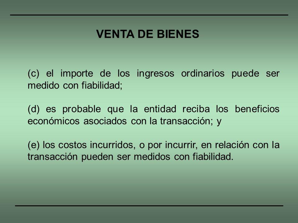 VENTA DE BIENES(c) el importe de los ingresos ordinarios puede ser medido con fiabilidad;