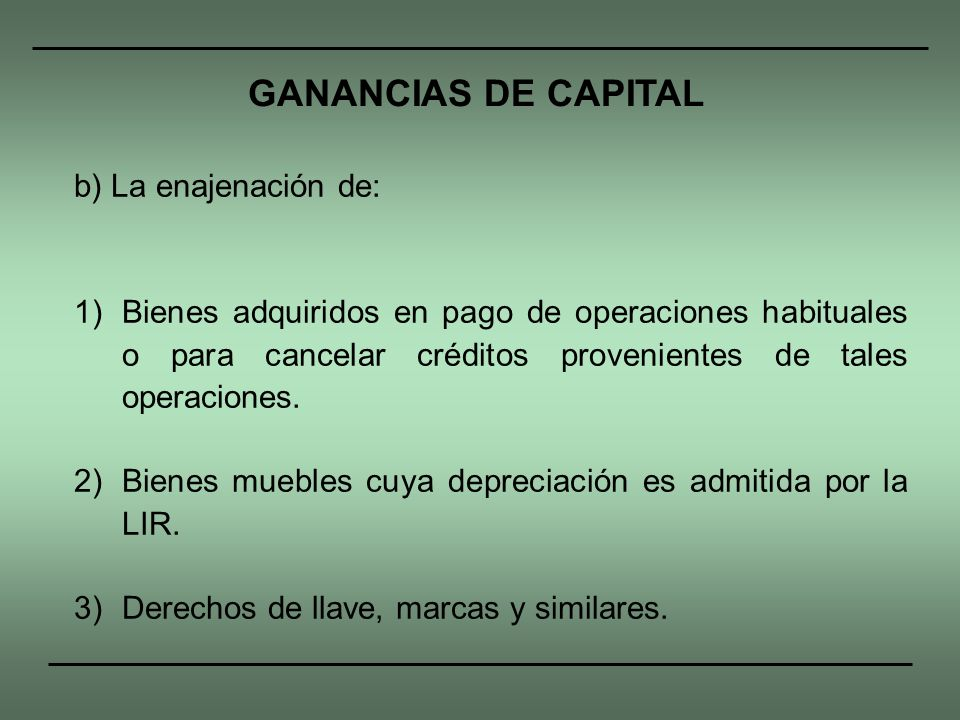GANANCIAS DE CAPITAL b) La enajenación de: