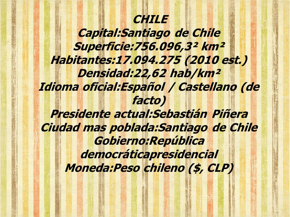 Capital:Santiago de Chile Superficie:756.096,3² km²
