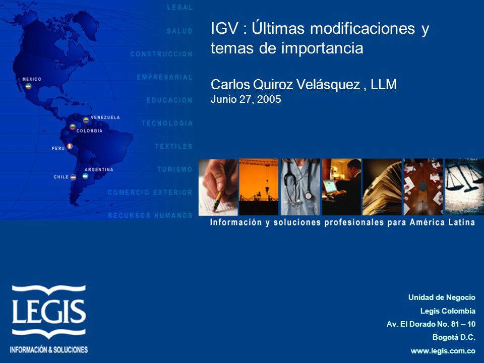 IGV : Últimas modificaciones y temas de importancia Carlos Quiroz Velásquez , LLM Junio 27, 2005