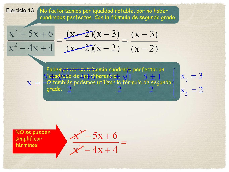 Ejercicio 13 No factorizamos por igualdad notable, por no haber cuadrados perfectos. Con la fórmula de segundo grado.