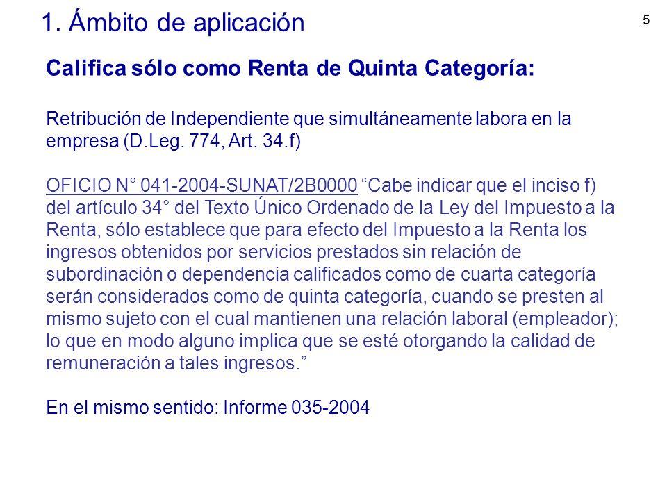 1. Ámbito de aplicación Califica sólo como Renta de Quinta Categoría:
