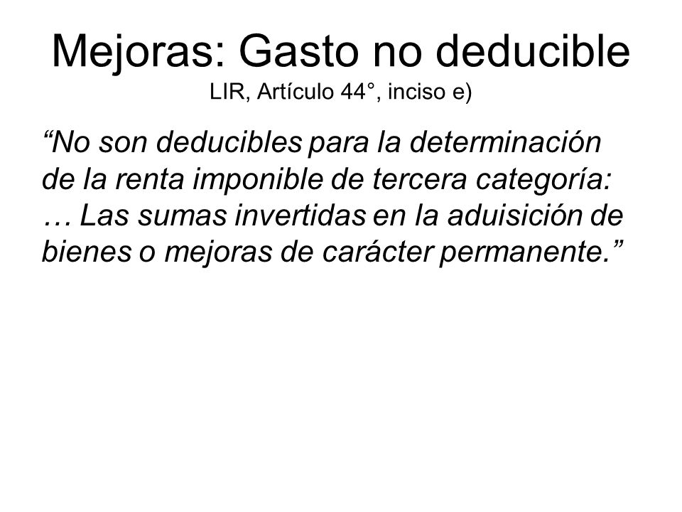 Mejoras: Gasto no deducible LIR, Artículo 44°, inciso e)
