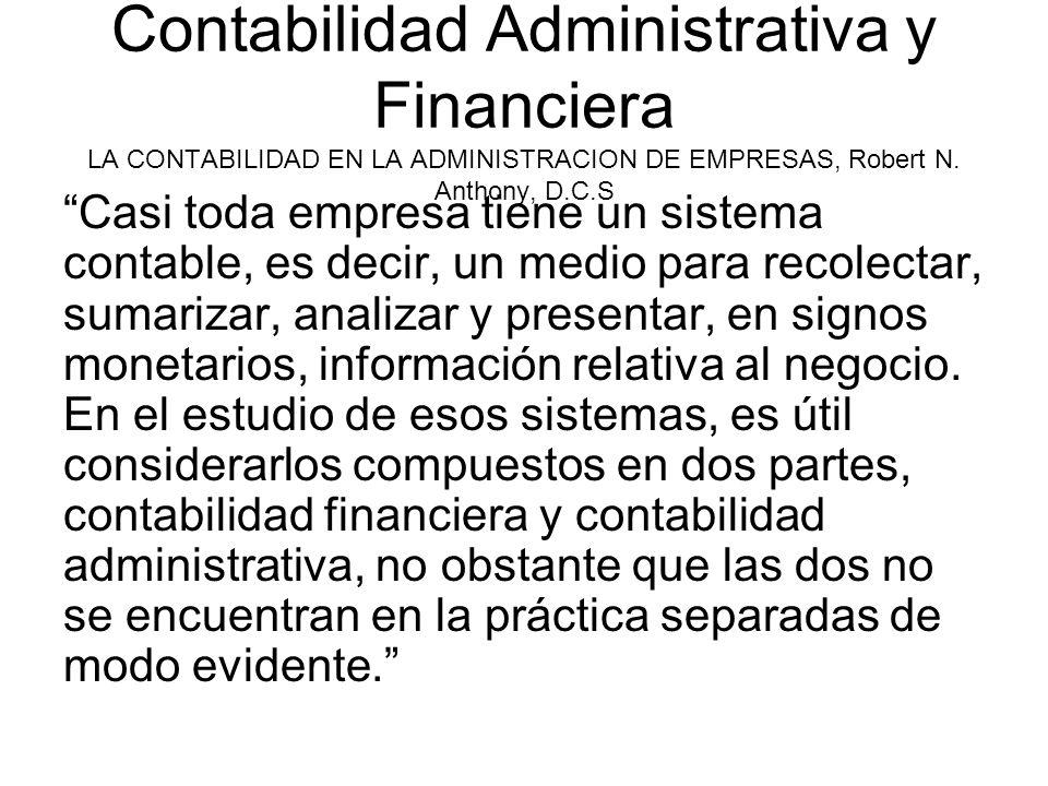 Contabilidad Administrativa y Financiera LA CONTABILIDAD EN LA ADMINISTRACION DE EMPRESAS, Robert N. Anthony, D.C.S