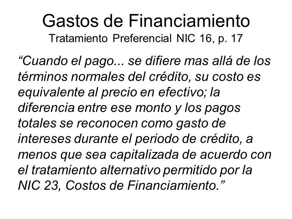 Gastos de Financiamiento Tratamiento Preferencial NIC 16, p. 17