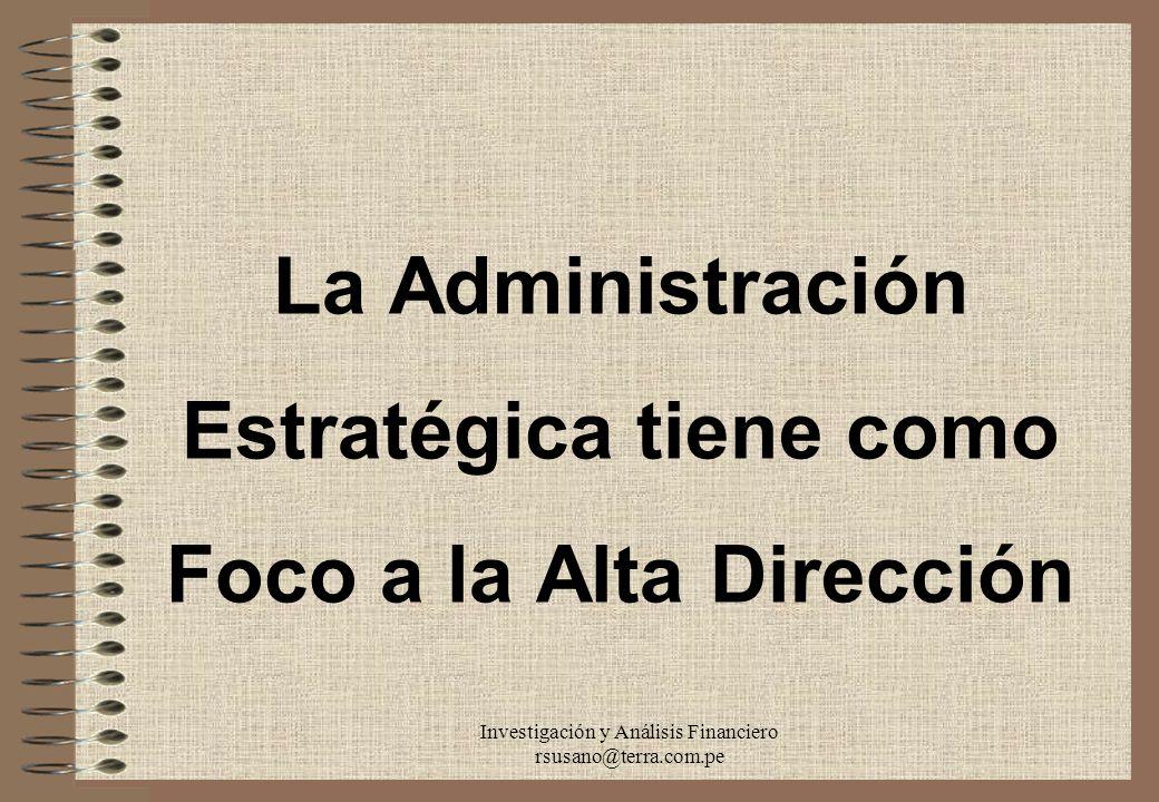 La Administración Estratégica tiene como Foco a la Alta Dirección