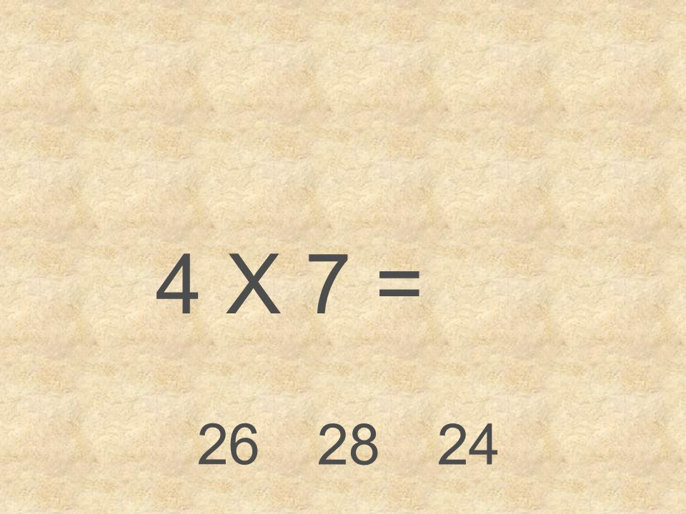 4 X 7 = 26 28 24