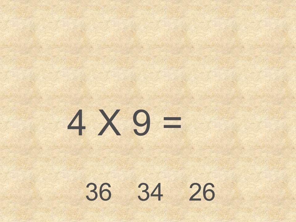 4 X 9 = 36 34 26