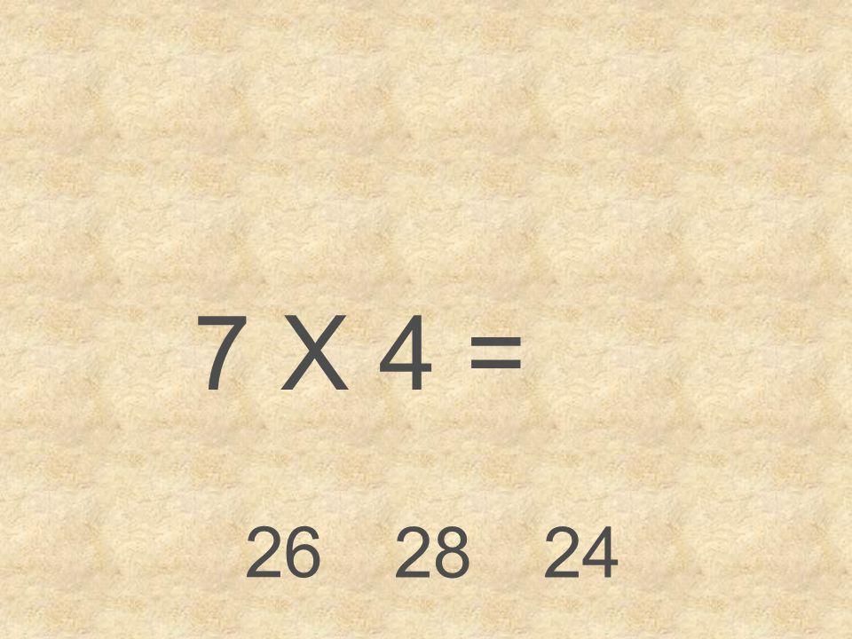 7 X 4 = 26 28 24
