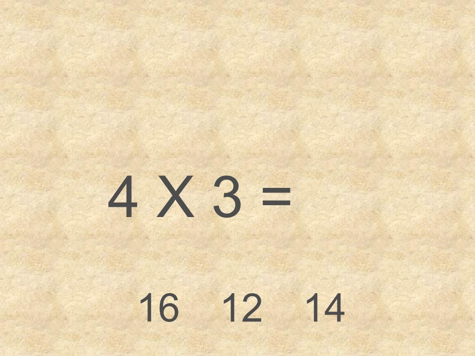 4 X 3 = 16 12 14