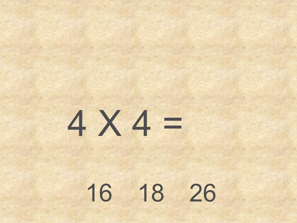 4 X 4 = 16 18 26