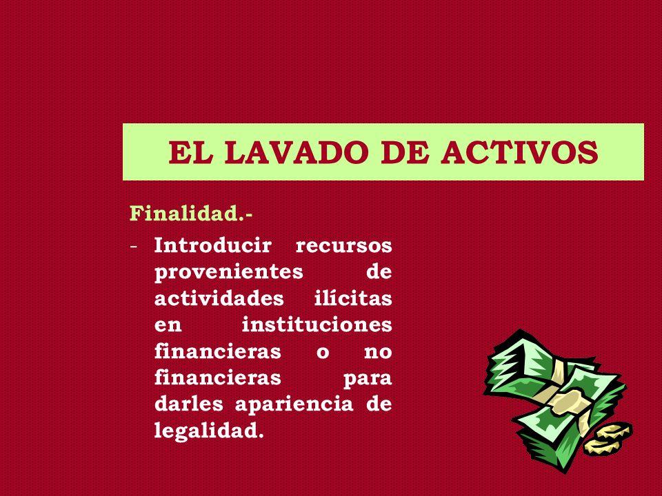 EL LAVADO DE ACTIVOS Finalidad.-