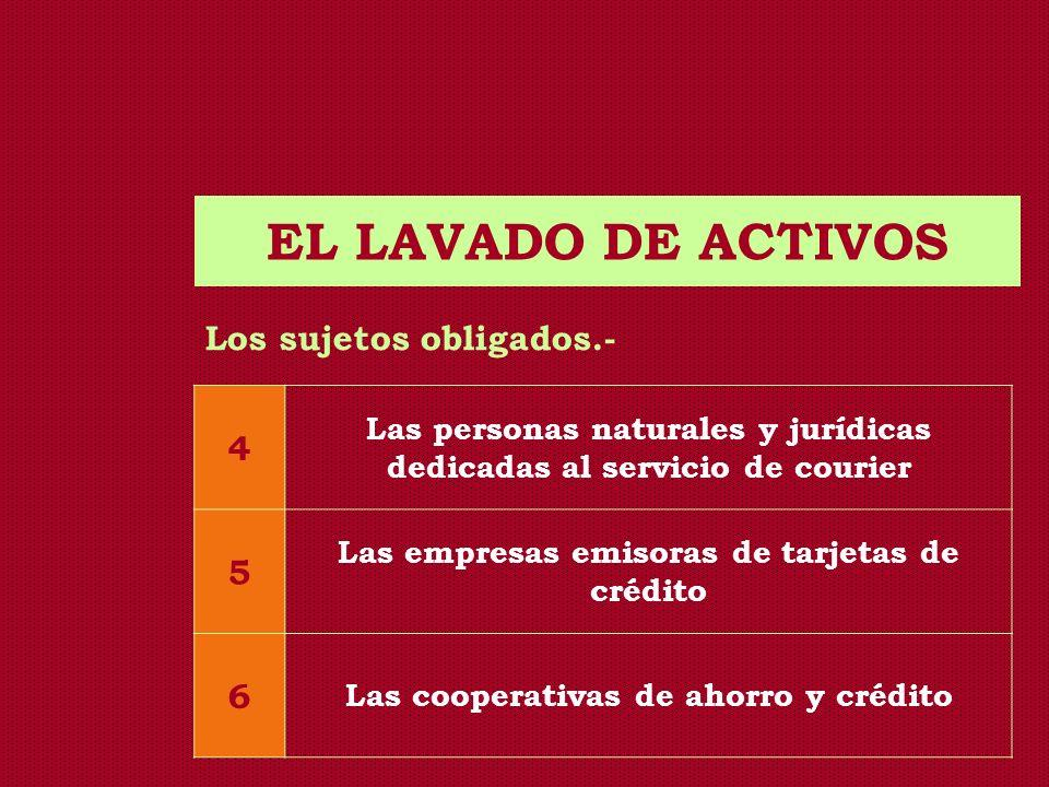EL LAVADO DE ACTIVOS 4 5 6 Los sujetos obligados.-
