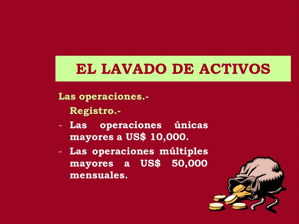 EL LAVADO DE ACTIVOS Las operaciones.- Registro.-
