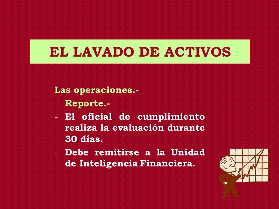 EL LAVADO DE ACTIVOS Las operaciones.- Reporte.-