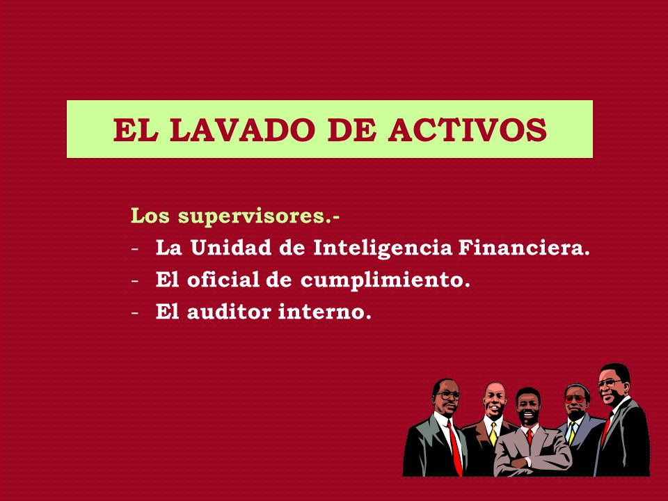 EL LAVADO DE ACTIVOS Los supervisores.-