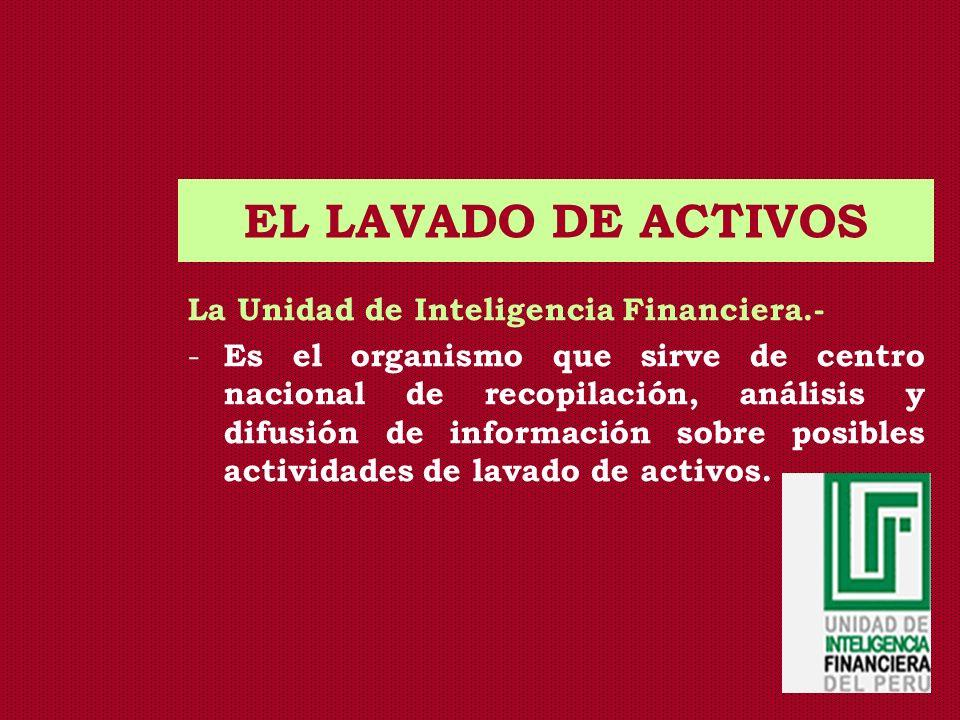 EL LAVADO DE ACTIVOS La Unidad de Inteligencia Financiera.-